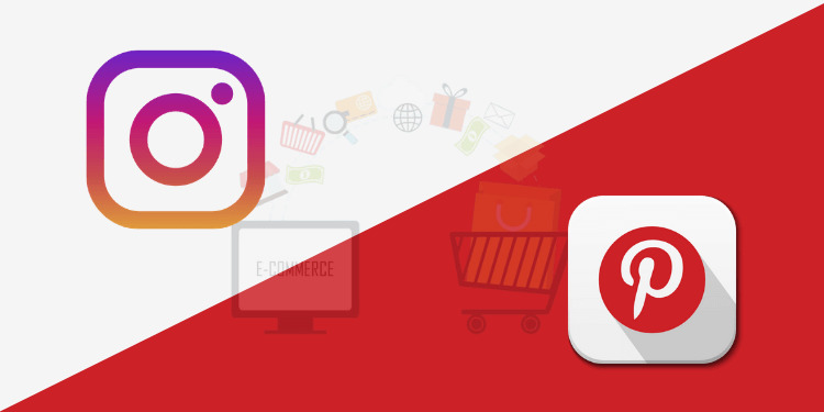 Instagram Or Pinterest: Which Will Be A Better Choice For Promoting eCommerce Products?